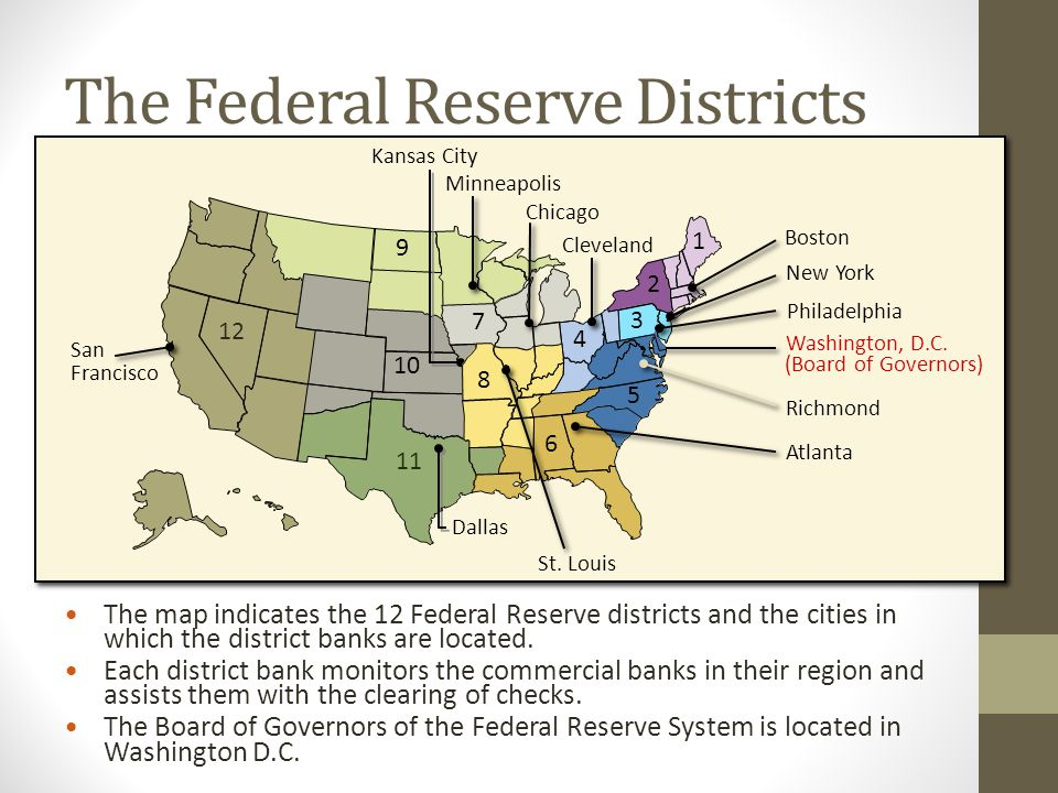 The Federal Reserve Districts The map indicates the 12 Federal Reserve districts and the cities in which the district banks are located. Each district