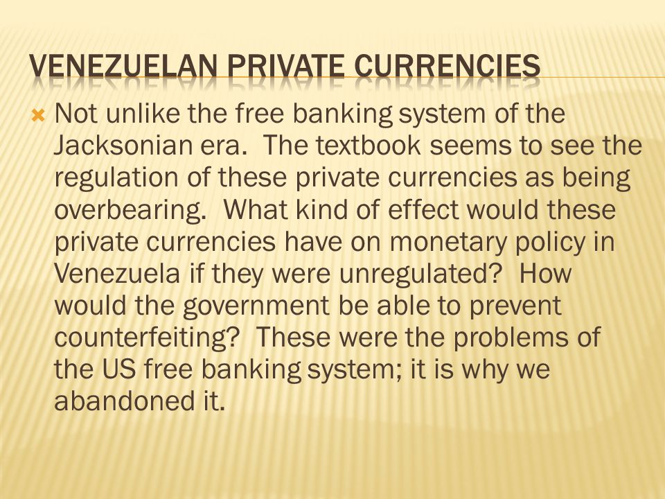 Not unlike the free banking system of the Jacksonian era. The textbook seems to see the regulation of these private currencies as being overbearing. W