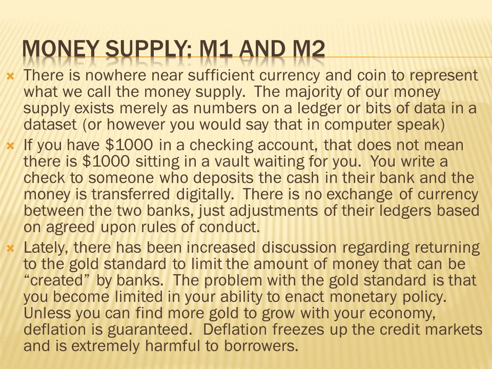 There is nowhere near sufficient currency and coin to represent what we call the money supply. The majority of our money supply exists merely as numbe