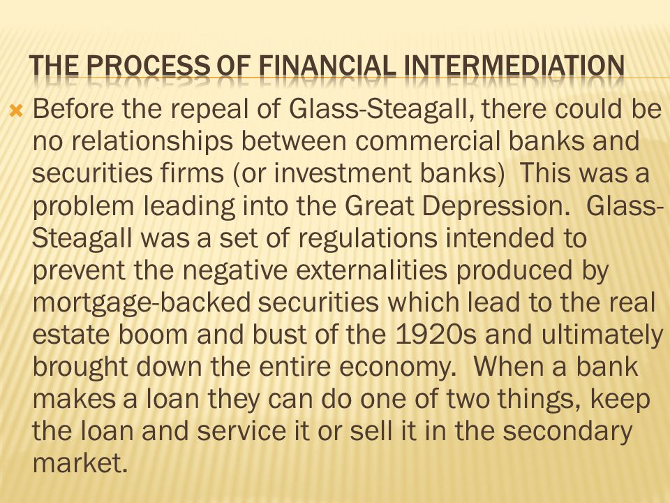 Before the repeal of Glass-Steagall, there could be no relationships between commercial banks and securities firms (or investment banks) This was a pr