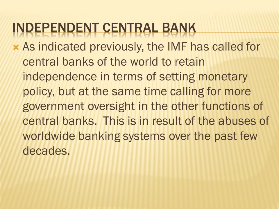 As indicated previously, the IMF has called for central banks of the world to retain independence in terms of setting monetary policy, but at the same