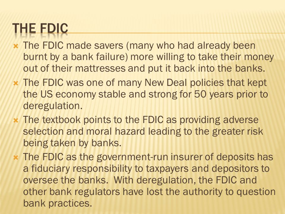 The FDIC made savers (many who had already been burnt by a bank failure) more willing to take their money out of their mattresses and put it back into