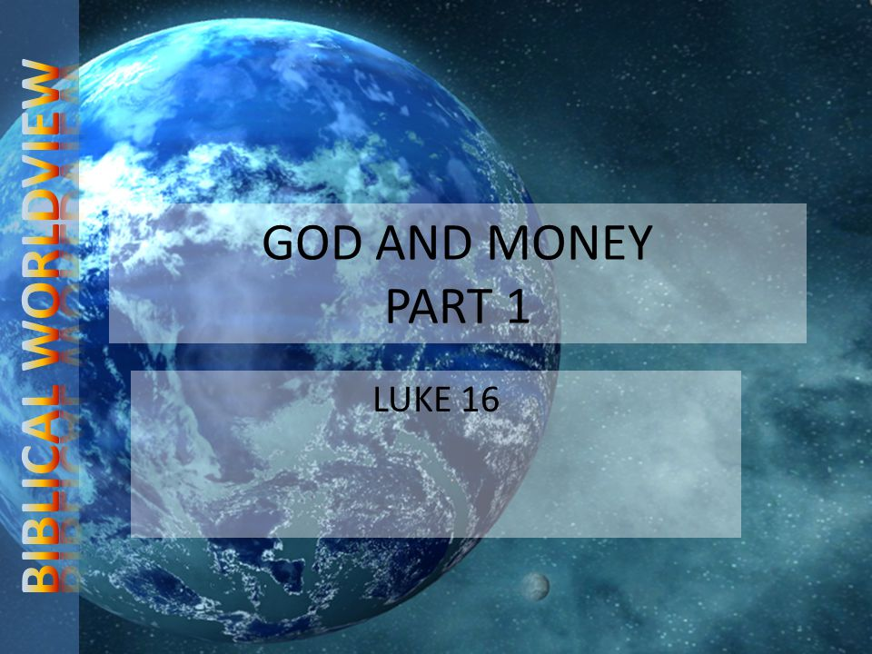 GOD AND MONEY PART 1 LUKE 16