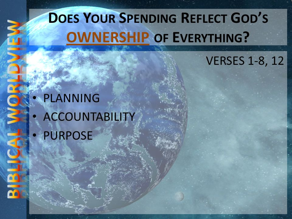 D OES Y OUR S PENDING R EFLECT G OD S OWNERSHIP OF E VERYTHING .