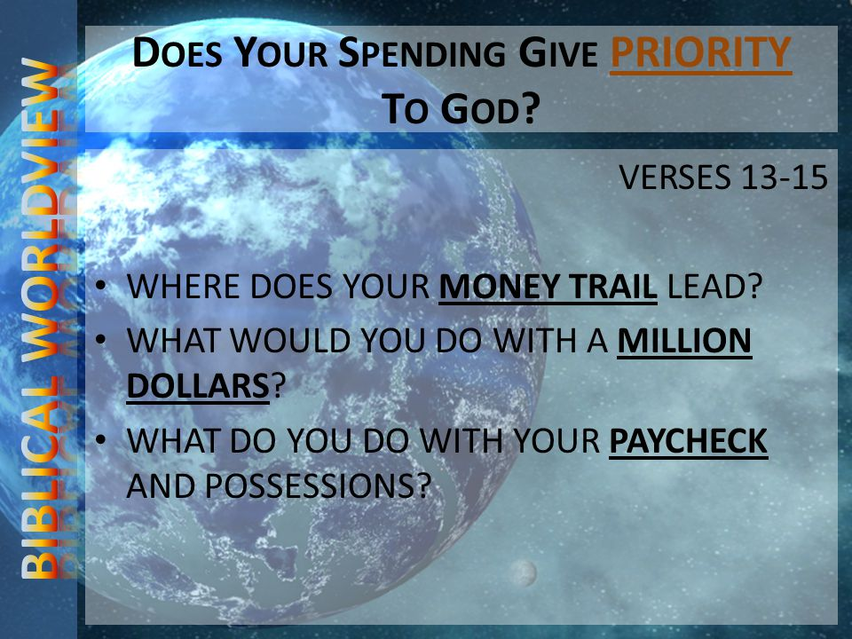D OES Y OUR S PENDING G IVE PRIORITY T O G OD . VERSES 13-15 WHERE DOES YOUR MONEY TRAIL LEAD.