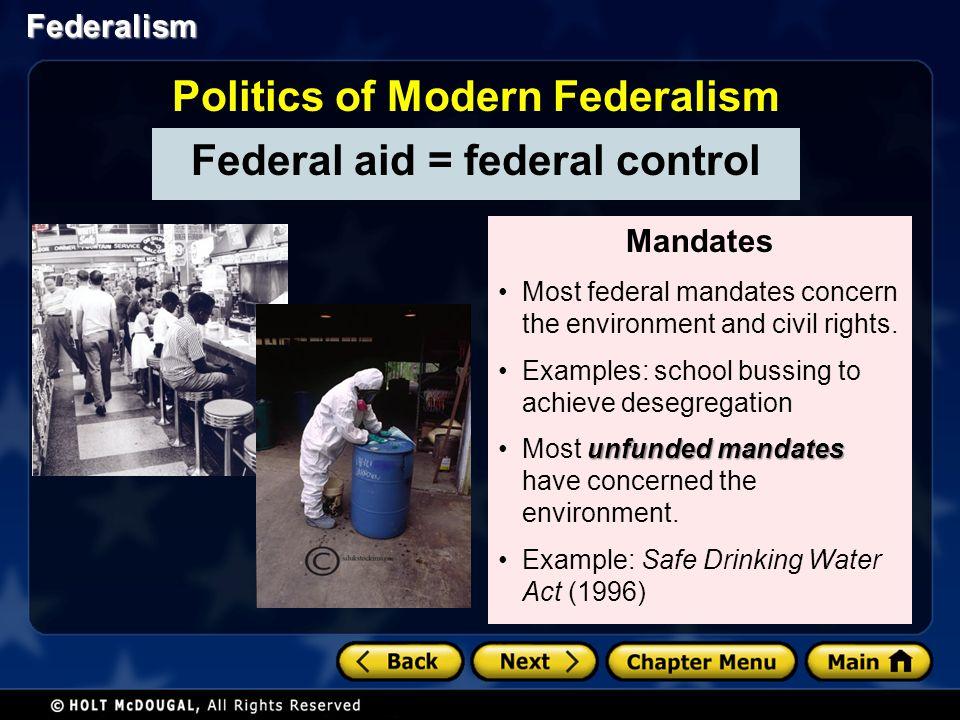 Federalism Federal aid = federal control Politics of Modern Federalism Mandates Most federal mandates concern the environment and civil rights. Exampl