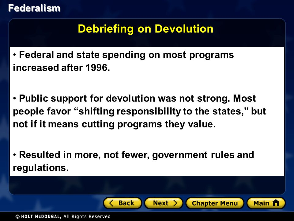 Federalism Federal and state spending on most programs increased after 1996. Public support for devolution was not strong. Most people favor shifting