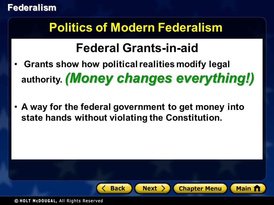 Federalism Federal Grants-in-aid (Money changes everything!) Grants show how political realities modify legal authority. (Money changes everything!) A