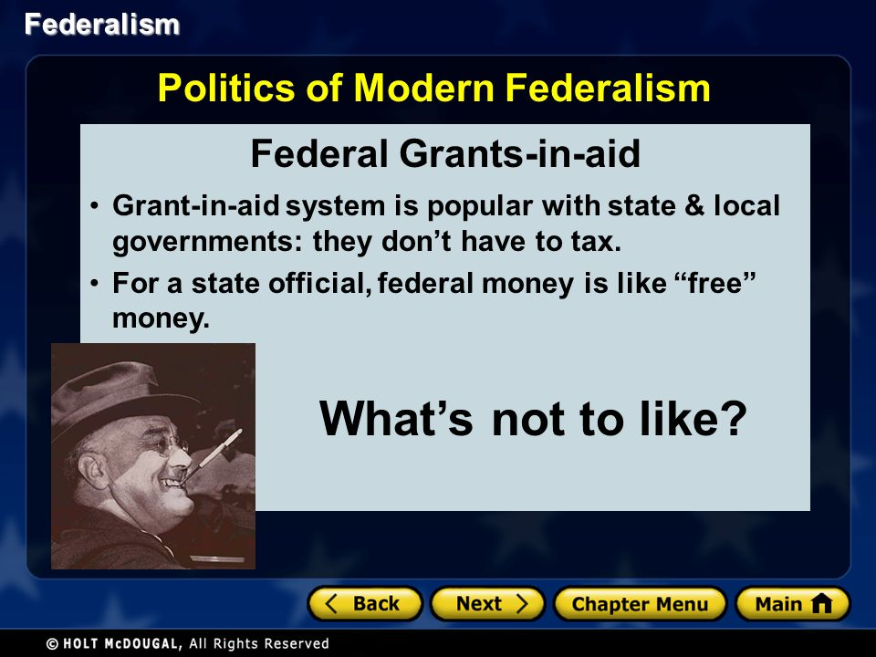 Federalism Federal Grants-in-aid Grant-in-aid system is popular with state & local governments: they dont have to tax. For a state official, federal m