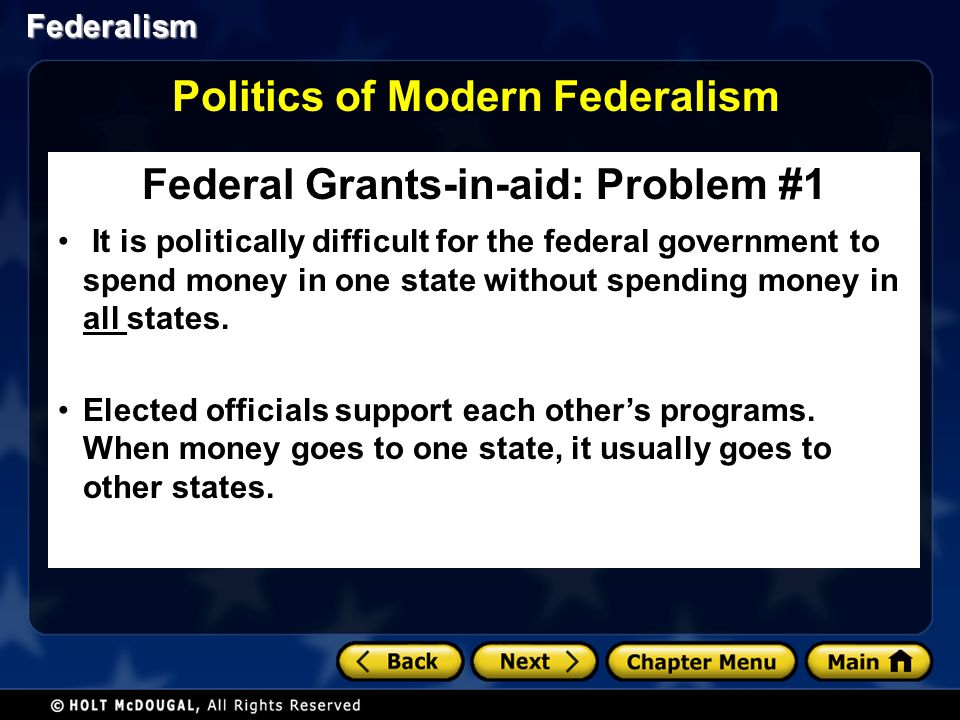 Federalism Federal Grants-in-aid: Problem #1 It is politically difficult for the federal government to spend money in one state without spending money