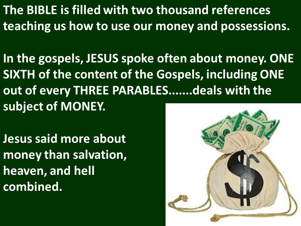 The BIBLE is filled with two thousand references teaching us how to use our money and possessions.