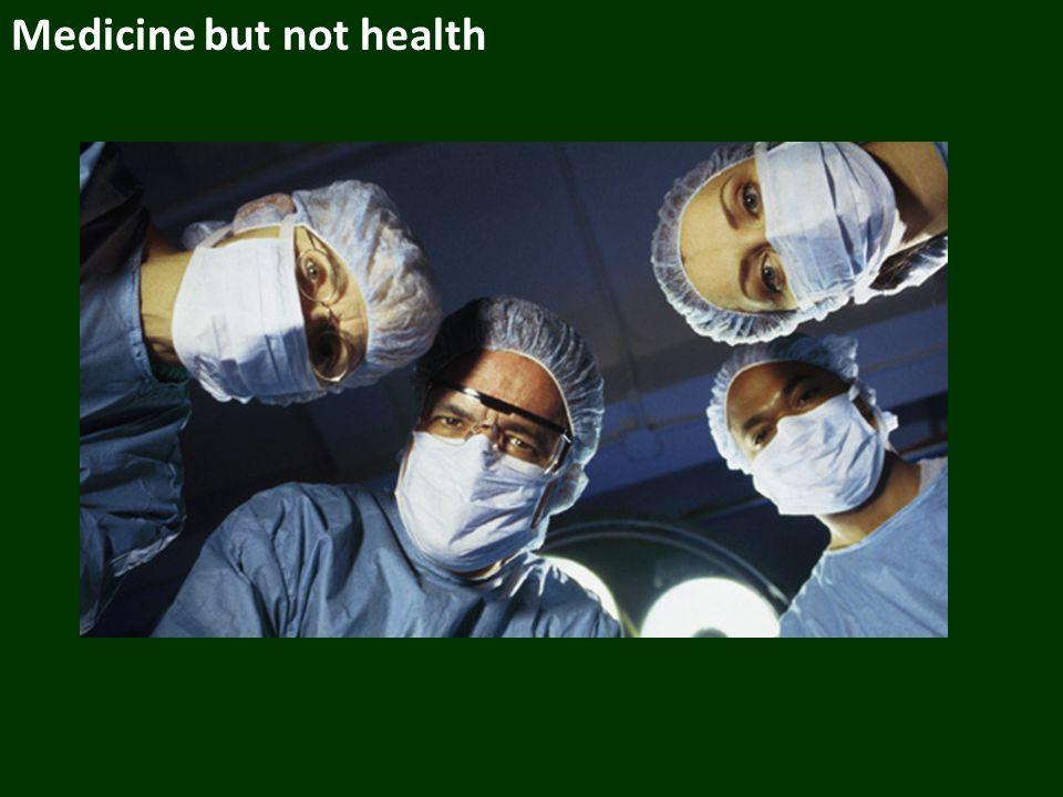 Medicine but not health