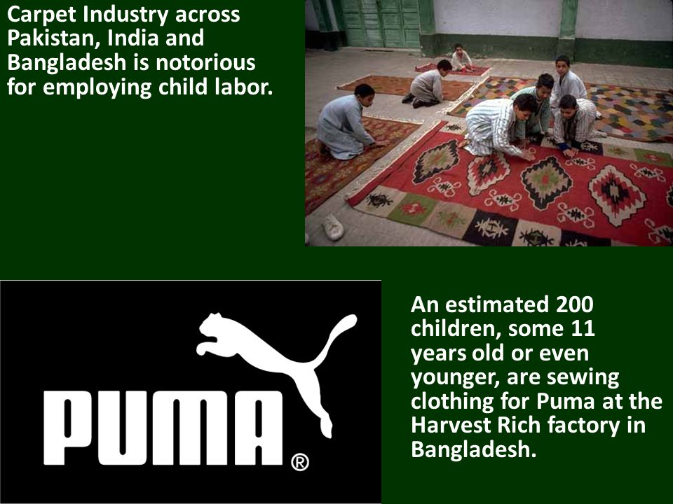 Carpet Industry across Pakistan, India and Bangladesh is notorious for employing child labor.