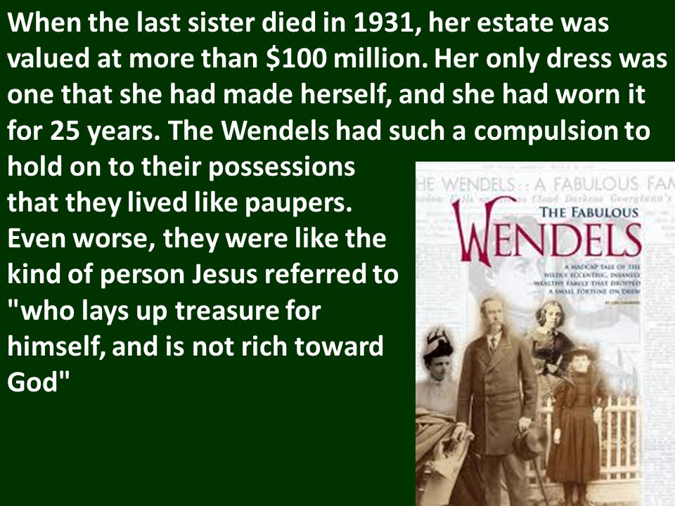 When the last sister died in 1931, her estate was valued at more than $100 million.