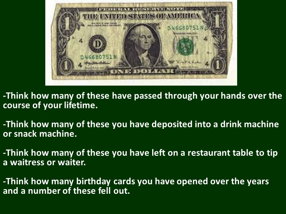 -Think how many of these have passed through your hands over the course of your lifetime.