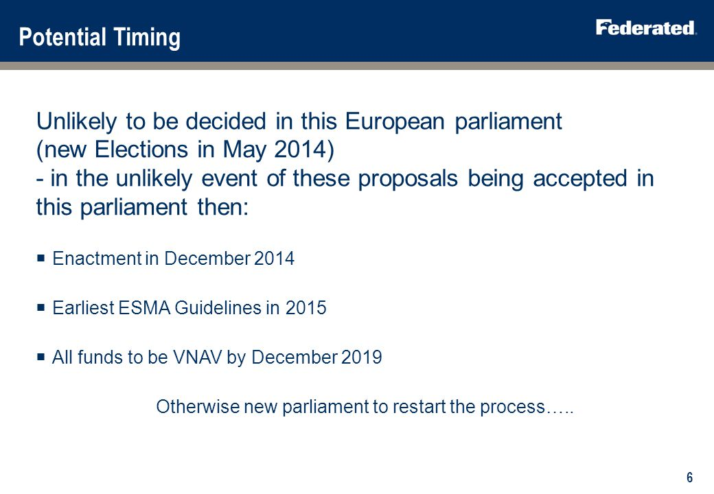 Potential Timing Unlikely to be decided in this European parliament (new Elections in May 2014) - in the unlikely event of these proposals being accep