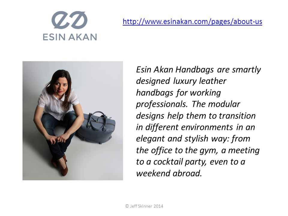 http://www.esinakan.com/pages/about-us Esin Akan Handbags are smartly designed luxury leather handbags for working professionals.