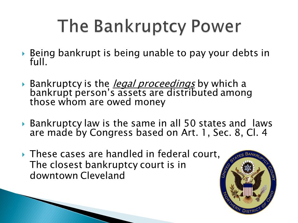Being bankrupt is being unable to pay your debts in full. Bankruptcy is the legal proceedings by which a bankrupt persons assets are distributed among