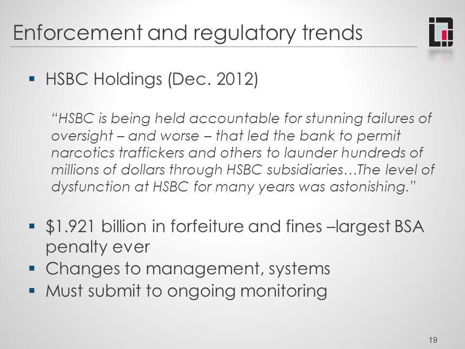 Enforcement and regulatory trends HSBC Holdings (Dec. 2012) HSBC is being held accountable for stunning failures of oversight – and worse – that led t