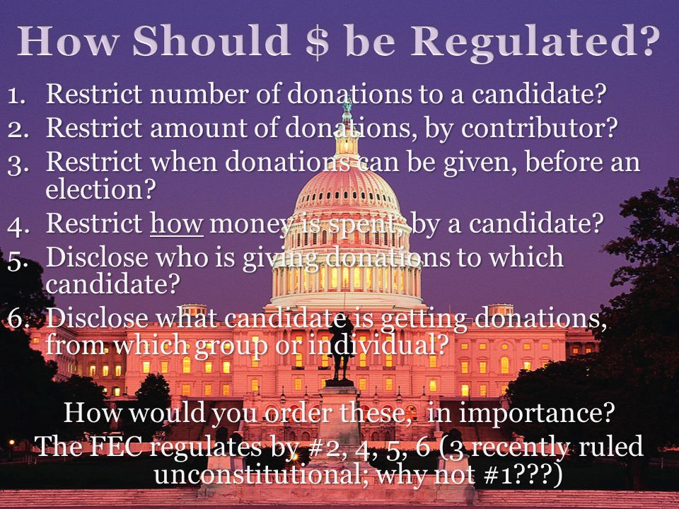 1.R estrict number of donations to a candidate? 2.R estrict amount of donations, by contributor? 3.R estrict when donations can be given, before an el