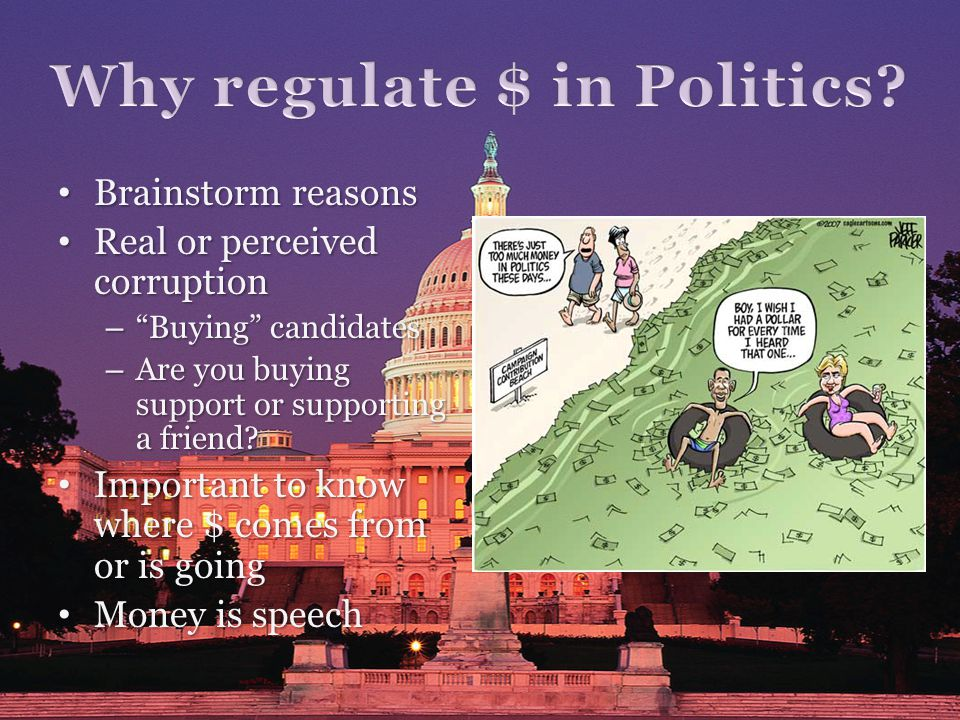 Brainstorm reasons Brainstorm reasons Real or perceived corruption Real or perceived corruption – Buying candidates – Are you buying support or suppor