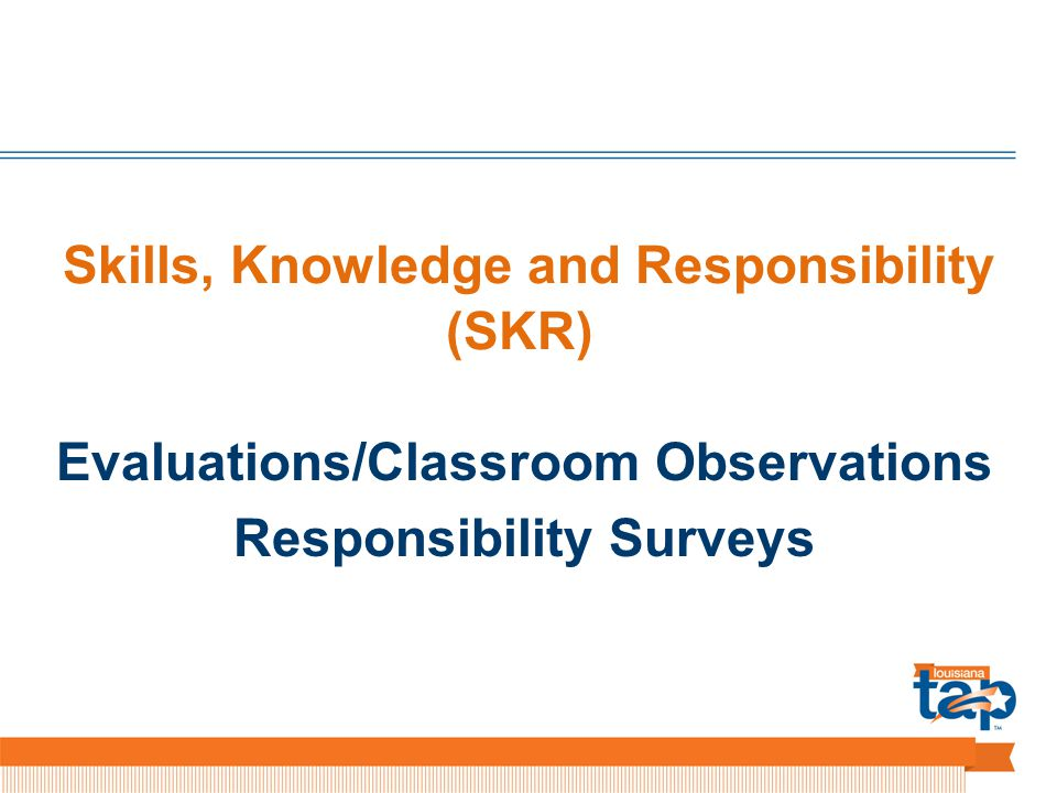 Skills, Knowledge and Responsibility (SKR) Evaluations/Classroom Observations Responsibility Surveys