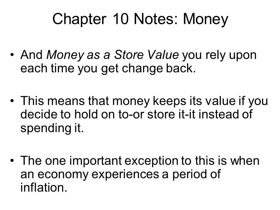 Chapter 10 Notes: Money And Money as a Store Value you rely upon each time you get change back.