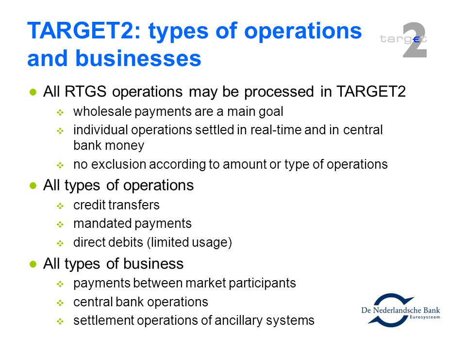 All RTGS operations may be processed in TARGET2 wholesale payments are a main goal individual operations settled in real-time and in central bank mone