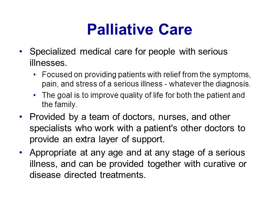 Palliative Care Specialized medical care for people with serious illnesses. Focused on providing patients with relief from the symptoms, pain, and str