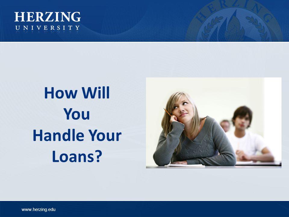 www.herzing.edu How Will You Handle Your Loans?