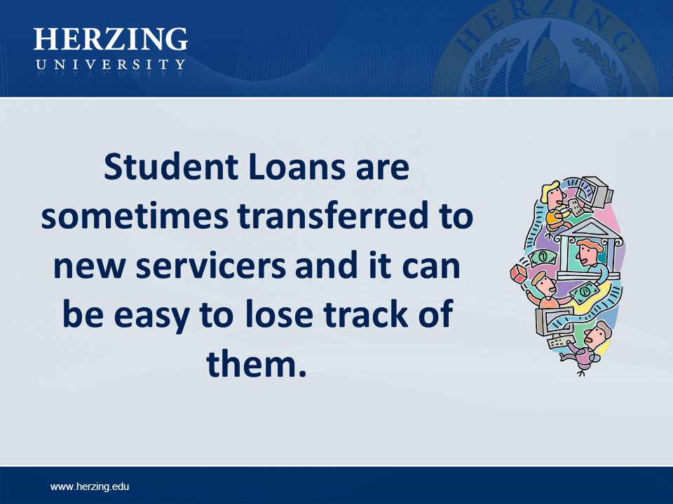 www.herzing.edu Student Loans are sometimes transferred to new servicers and it can be easy to lose track of them.