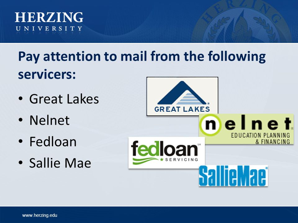 www.herzing.edu Pay attention to mail from the following servicers: Great Lakes Nelnet Fedloan Sallie Mae