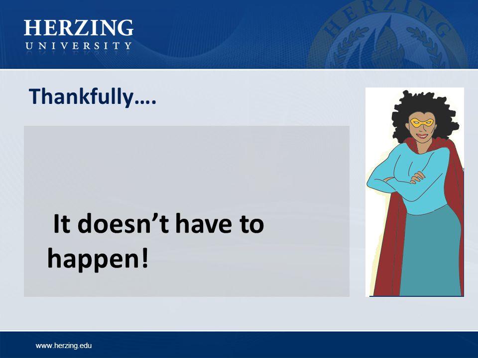 www.herzing.edu Thankfully…. It doesnt have to happen!