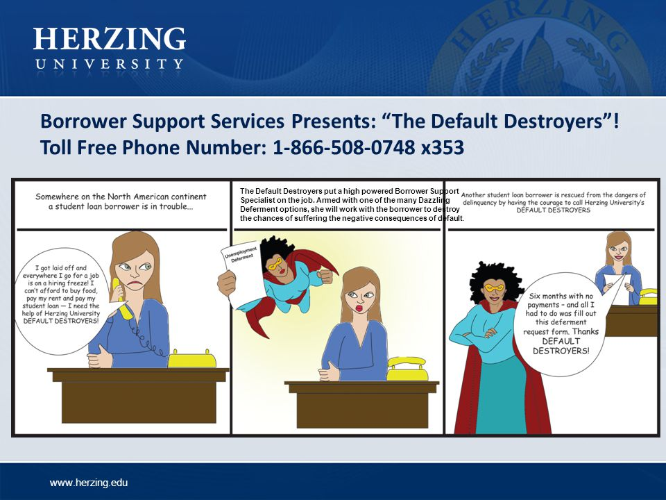 www.herzing.edu Borrower Support Services Presents: The Default Destroyers.