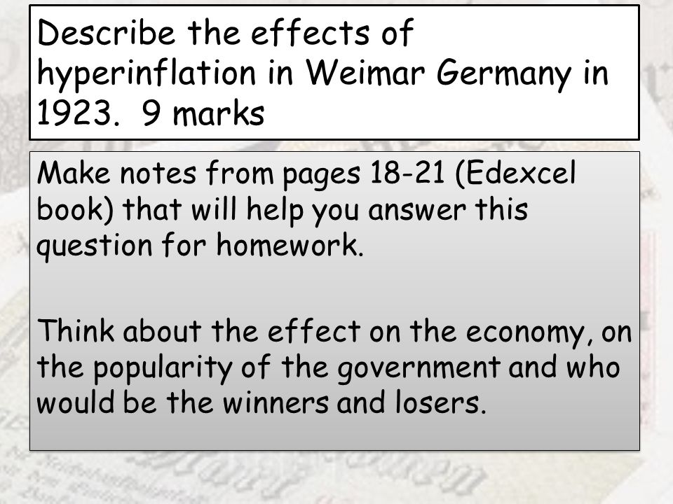 Describe the effects of hyperinflation in Weimar Germany in 1923. 9 marks Make notes from pages 18-21 (Edexcel book) that will help you answer this qu