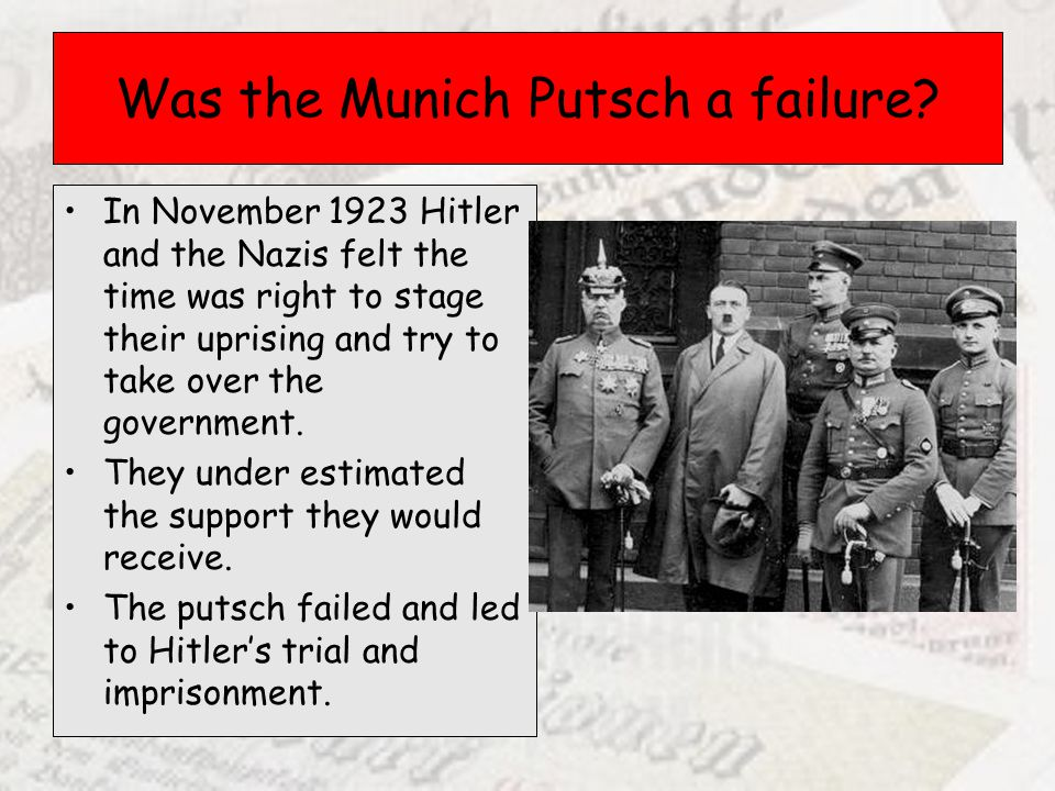 Was the Munich Putsch a failure? In November 1923 Hitler and the Nazis felt the time was right to stage their uprising and try to take over the govern