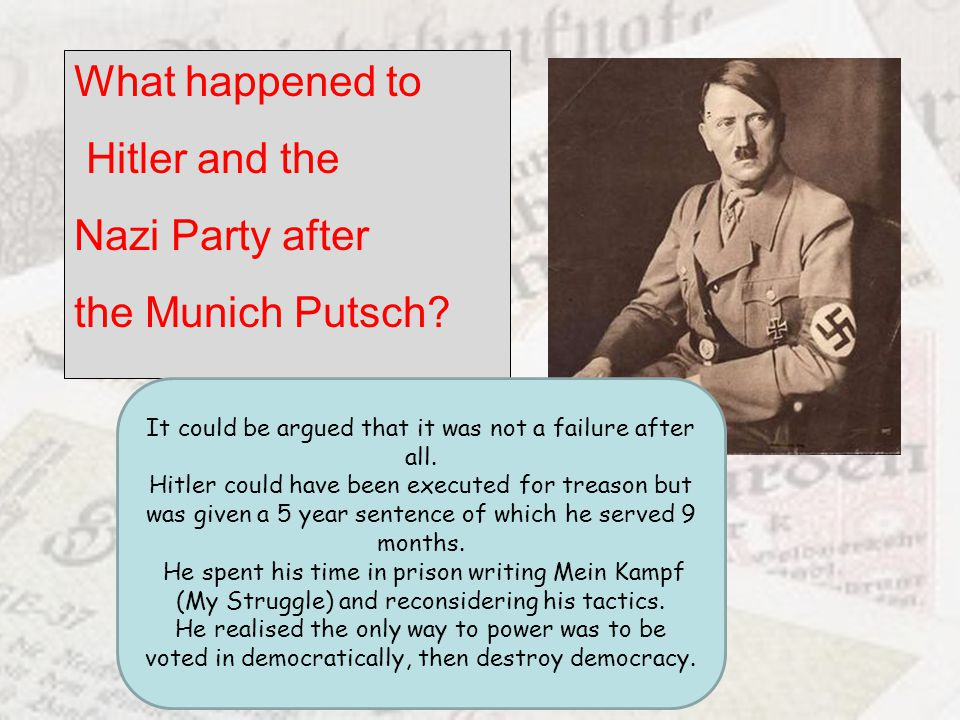 What happened to Hitler and the Nazi Party after the Munich Putsch? It could be argued that it was not a failure after all. Hitler could have been exe