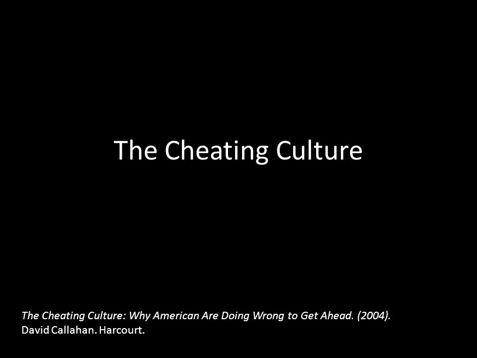 The Cheating Culture The Cheating Culture: Why American Are Doing Wrong to Get Ahead.