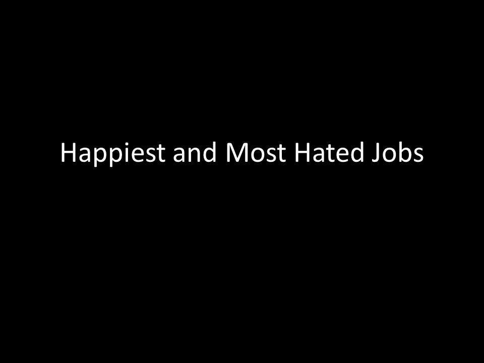 Happiest and Most Hated Jobs