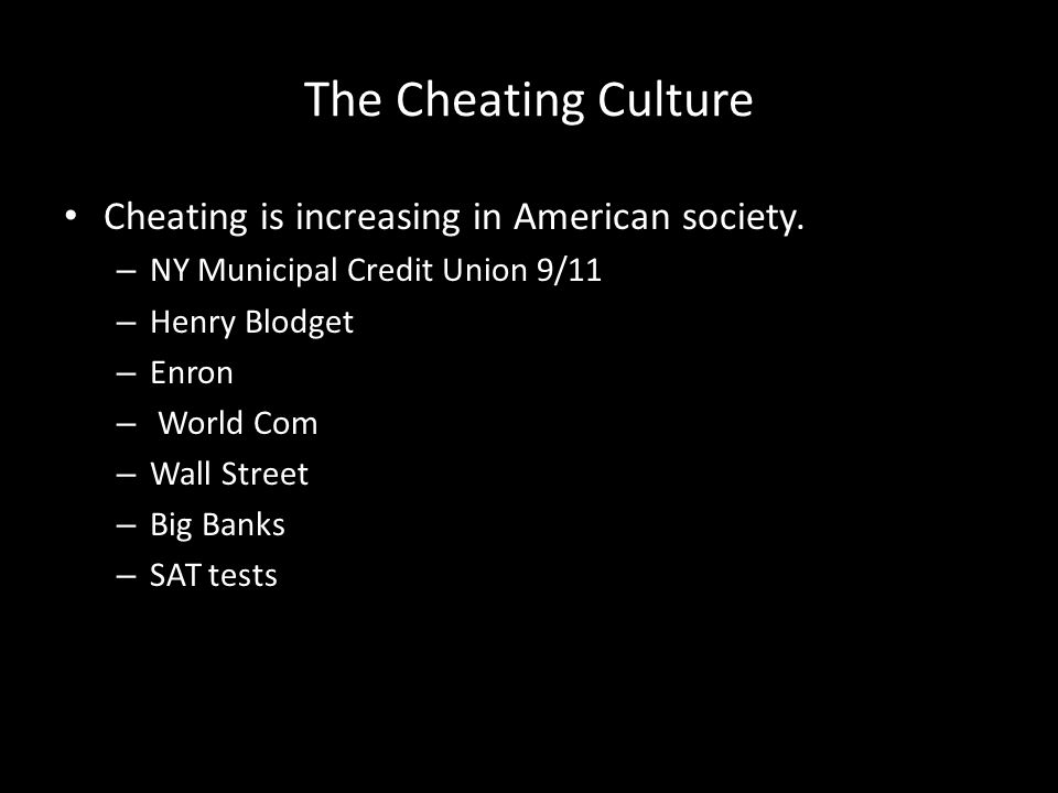 The Cheating Culture Cheating is increasing in American society.