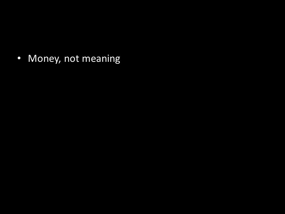 Money, not meaning