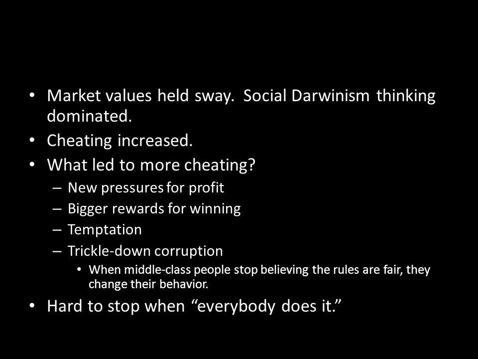 Market values held sway. Social Darwinism thinking dominated.