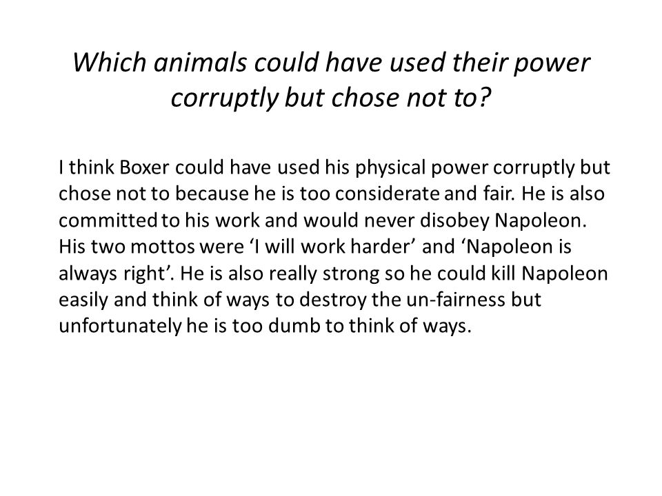 Which animals could have used their power corruptly but chose not to? I think Boxer could have used his physical power corruptly but chose not to beca