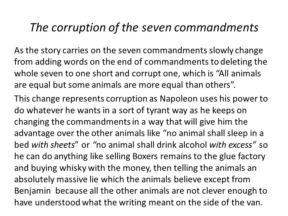 The corruption of the seven commandments As the story carries on the seven commandments slowly change from adding words on the end of commandments to