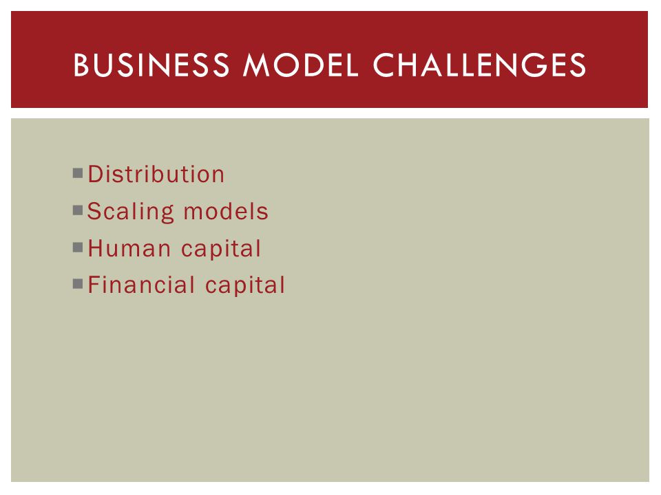 Distribution Scaling models Human capital Financial capital BUSINESS MODEL CHALLENGES