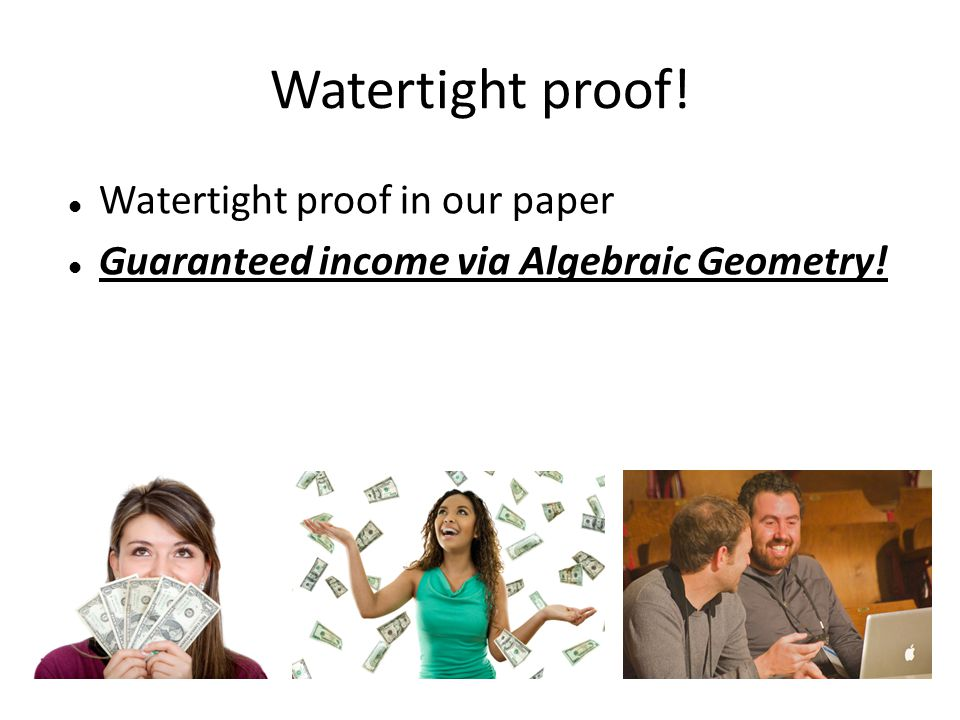 Watertight proof! Watertight proof in our paper Guaranteed income via Algebraic Geometry!