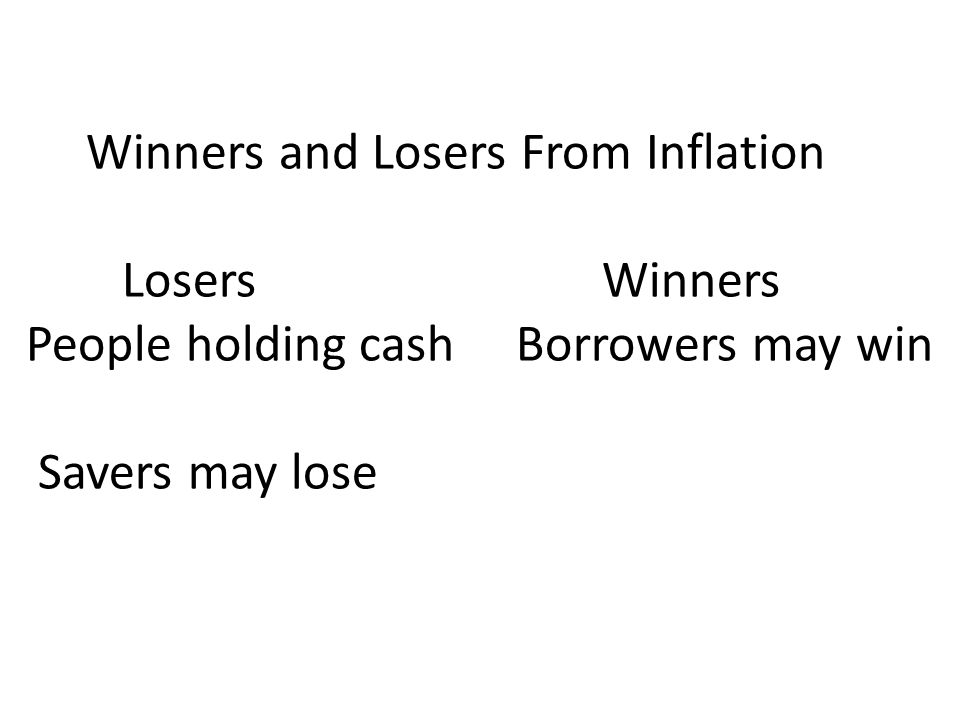 Winners and Losers From Inflation Losers Winners People holding cash Borrowers may win Savers may lose