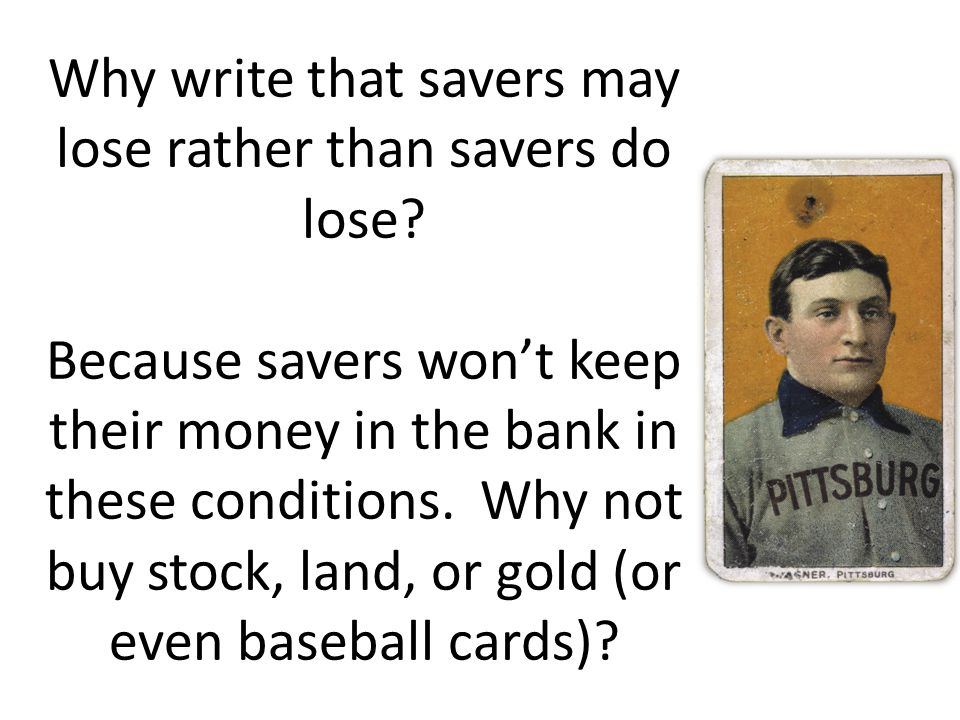 Why write that savers may lose rather than savers do lose? Because savers wont keep their money in the bank in these conditions. Why not buy stock, la