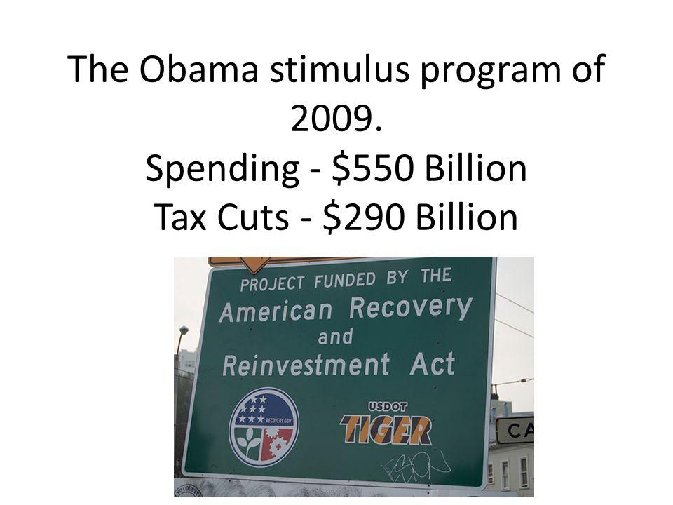 The Obama stimulus program of 2009. Spending - $550 Billion Tax Cuts - $290 Billion