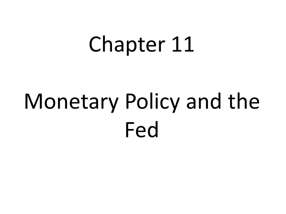 Chapter 11 Monetary Policy and the Fed